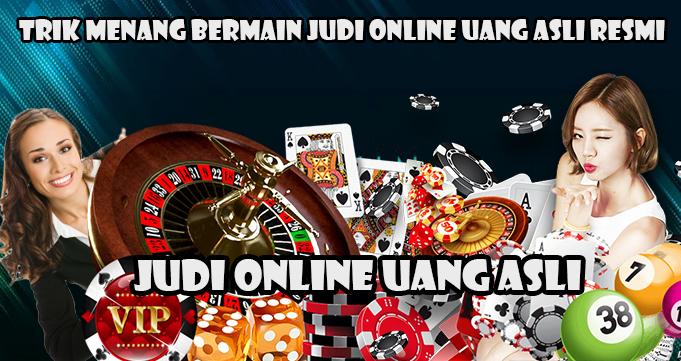 Trik Menang Bermain Judi Online Uang asli Resmi