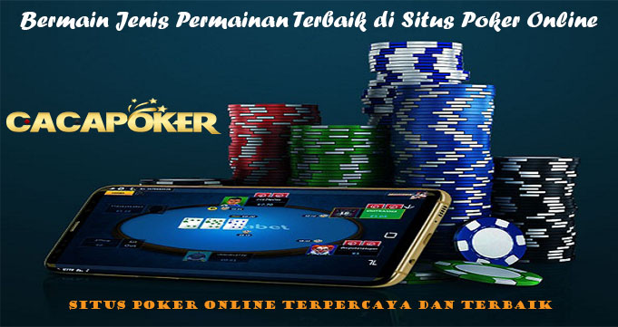 Bermain Jenis Permainan Terbaik di Situs Poker Online