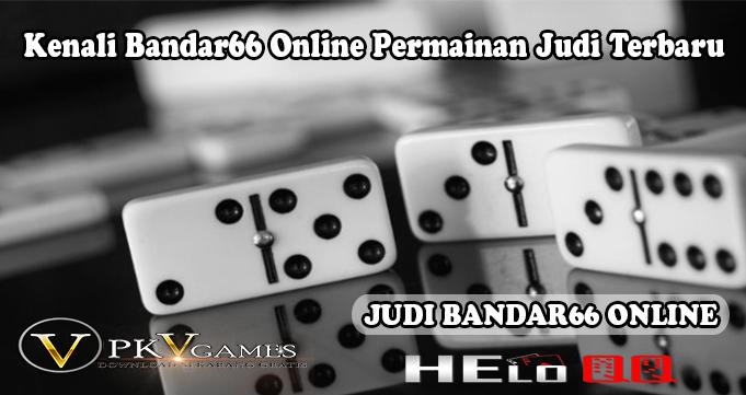 Kenali Bandar66 Online Permainan Judi Terbaru