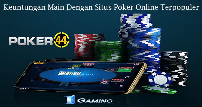 Keuntungan Main Dengan Situs Poker Online Terpopuler