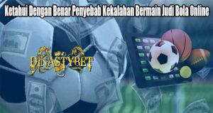 Ketahui Dengan Benar Penyebab Kekalahan Bermain Judi Bola Online