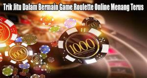 Trik Jitu Dalam Bermain Game Roulette Online Menang Terus